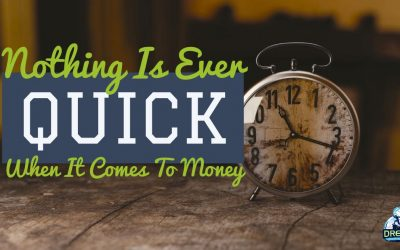 "Nothing Is Ever ""Quick"" When It Comes To Money"