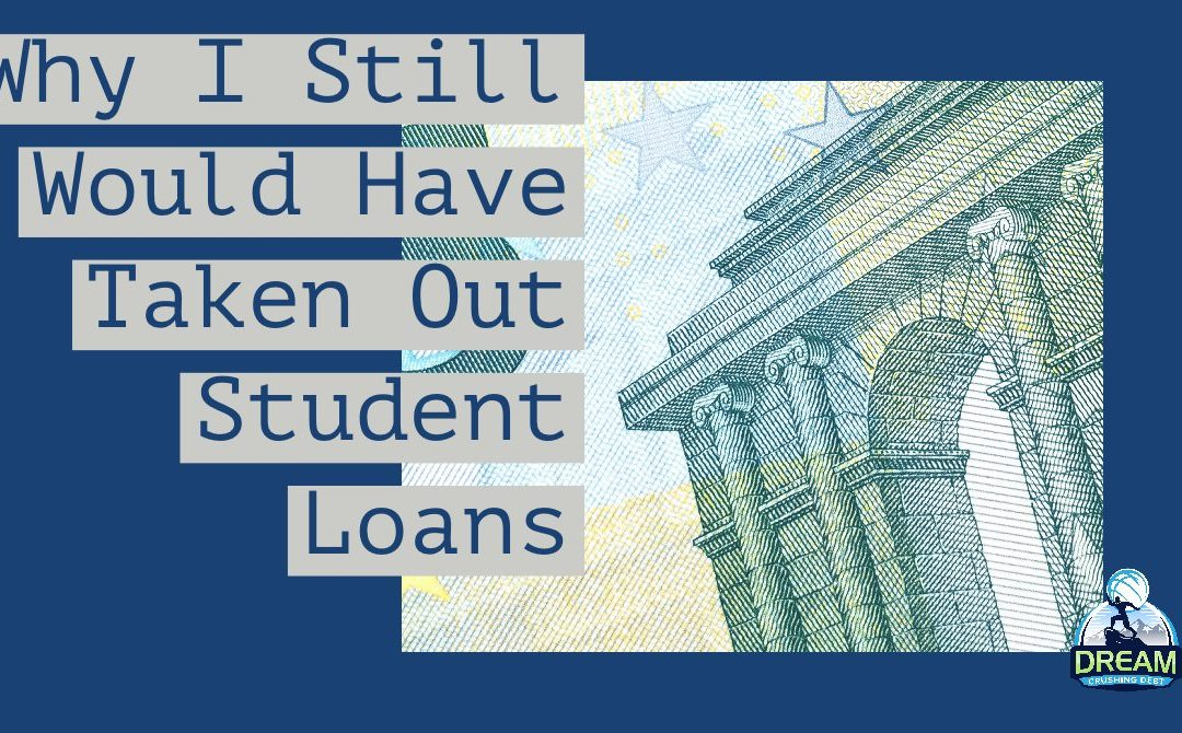 Why I Still Would Have Taken Out Student Loans