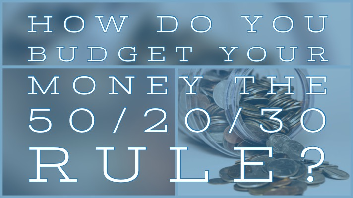 How do you budget your money the 50/20/30 rule?