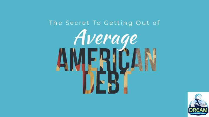 The Secret To Getting Out of Average American Debt