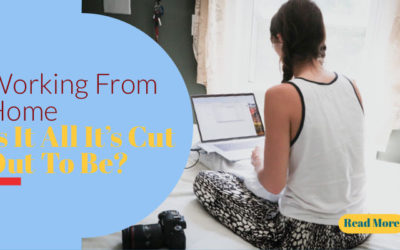 Working From Home – Is It All It's Cut Out To Be?